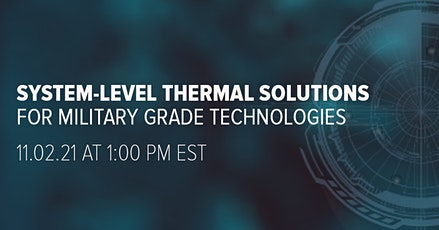 System Level Thermal Solutions for Military Grade Technologies tickets
