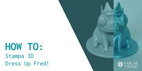 How To: Dress Up Fred! Workshop di Stampa 3D biglietti