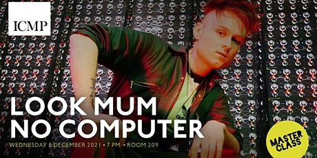 Masterclass with Look Mum No Computer tickets