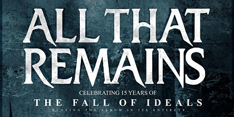 ALL THAT REMAINS - The Fall of Ideals 15th Anniversary tickets