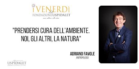 """Adriano Favole - """"Prendersi cura dell'ambiente. Noi, gli altri, la natura"""" biglietti"""