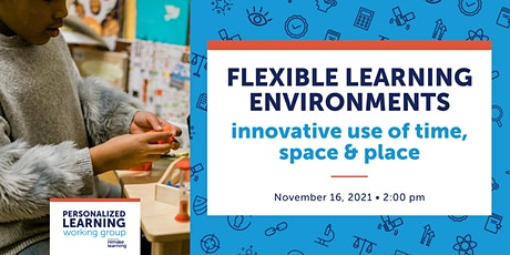 Flexible Learning Environments: Innovative Use of Time, Space & Place tickets