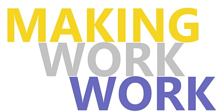Making Work Work - applicants info session tickets