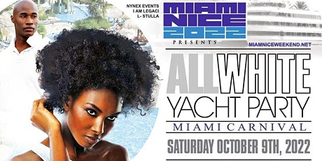 MIAMI NICE 2022  10th ANNUAL ALL WHITE YACHT PARTY MIAMI CARNIVAL WEEKEND tickets