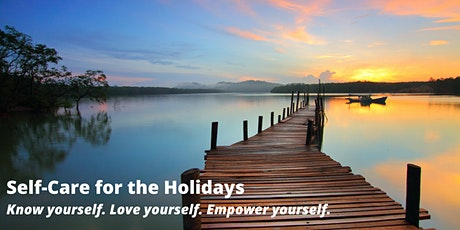 Self-Care for the Holidays: Know Yourself. Love Yourself. Empower yourself. tickets