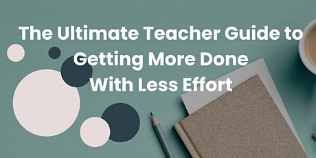 The Ultimate Guide to Getting More Done With Less Effort tickets