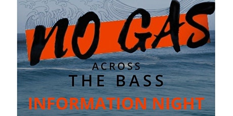 No Gas Across The Bass Information Night tickets