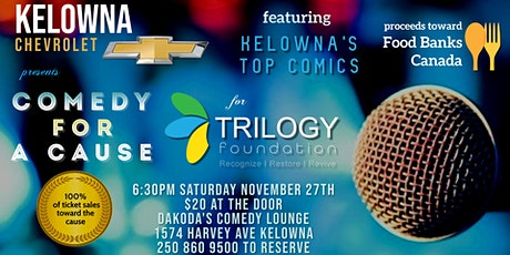 Kelowna Chevrolet presents Comedy for a Cause for the Trilogy Foundation tickets