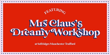 Mrs Claus's Dreamy Workshop at Selfridges Manchester Trafford tickets