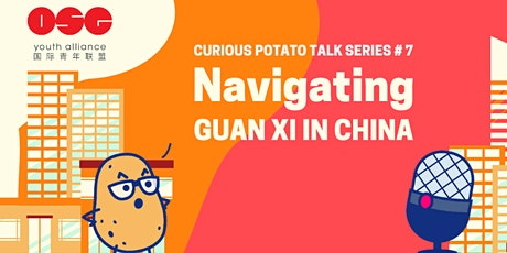 Curious Potato Talk Series #7 - Navigating Guan Xi in China tickets