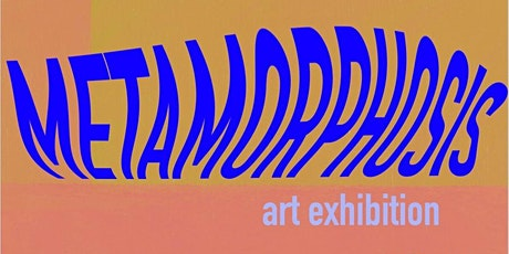 Metamorphosis Art Exhibition tickets