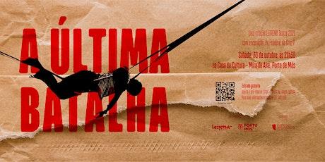 """30 OUT- """"A ÚLTIMA BATALHA"""" com LEIRENA TEATRO - Comp. de Teatro de Leiria bilhetes"""