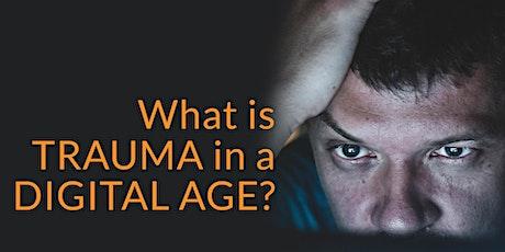 What is Trauma in a Digital Age? tickets