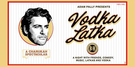 Adam Pally Presents: Vodka Latka A Chanukah Spectacular tickets