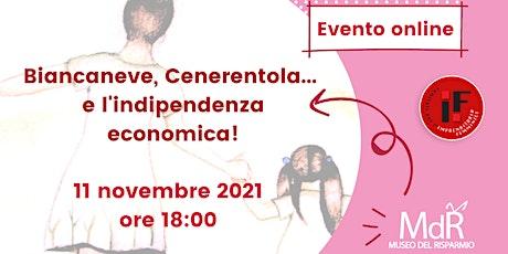 Biancaneve, Cenerentola e…l'indipendenza economica! biglietti