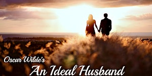 An Ideal Husband - Sunday, February 14th @ 7PM