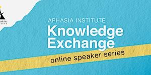 Aphasia Institute Knowledge Exchange Speaker Series...