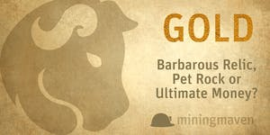 Gold: Barbarous Relic, Pet Rock or Ultimate Money? A...