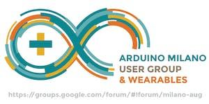 Arduino User Group & Wearables Milano - 16 Febbraio...