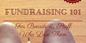 Fundraising 101 for Board & Staff Who Love Them...