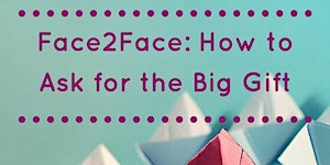 Face2Face: How to Ask for the Big Gift (Fundraising...