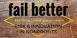 Fail Better: Risk & Innovation in Nonprofits...