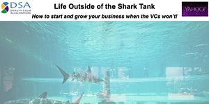 Life Outside of the Shark Tank - How to start and grow...