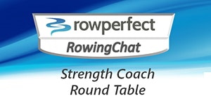 RowingChat Strength Coach Roundtable with Will Ruth,...