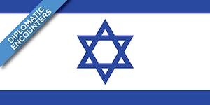 Diplomatic Encounters: Consul General of Israel to the...