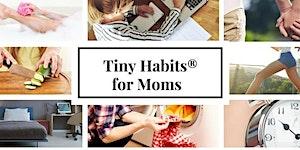 Tiny Habits for Moms | Live Online Workshop | starts...