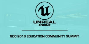 GDC 2016 Unreal Engine Education Summit