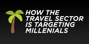 How the Travel Sector is targeting Millennials