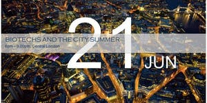 'Biotechs and the City Summer' 21st June, 4-7pm