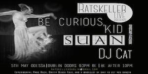 RatskellerLive presents Be Curious, Kid   Suan   DJ Cat
