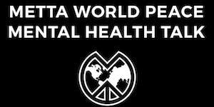METTA WORLD PEACE - Mental Health Talk