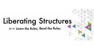 Liberating Structures Workshop: Learn Rules; Bend the...