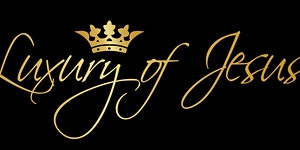 The Luxury of Jesus *MEETINGS HAS STOPPED* UNTIL...