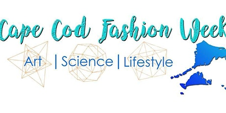 Cape Cod Fashion Week™ ART│SCIENCE│FASHION  tickets