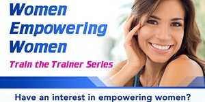 Women Empowering Women (Train the Trainer Series)