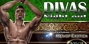 DIVAS NIGHT OUT! MAY 2016 with MEN OF EXOTICA