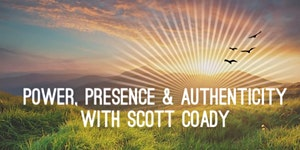 Power, Presence & Authenticity - May 12th...