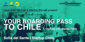 Your boarding pass to Chile.  A meeting with Startup...