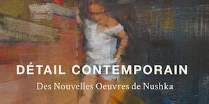 Détail Contemporain: New Works by Nushka