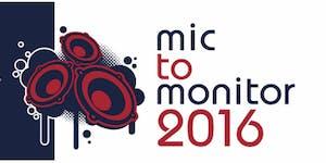 Mic to Monitor London 2016