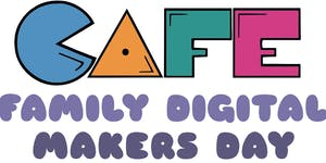 CAFÉ Family Digital Makers Day 2 supported by...