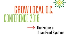 Grow Local OC Conference: The Future of Urban Food...
