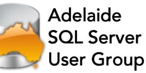Adelaide SQL Server User Group - May 18 with...