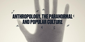 Anthropology, The Paranormal, and Popular Culture  ...