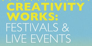 CREATIVITY WORKS: FESTIVALS AND LIVE EVENTS 2016...