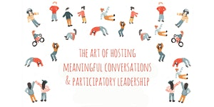 The Art of Hosting Meaningful Conversations &...
